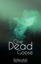 One Dead Goose by Belikeafish