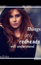 Things only redheads will understand by mygiraffe1928