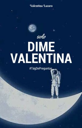 Solo Dime Valentina #TagDePreguntas by ValentinaLazaro
