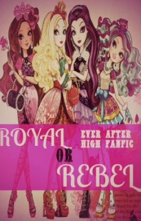 Royal or Rebel {Ever After High Fanfic} by DreamsxMoon