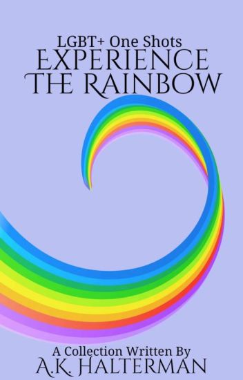 Experience The Rainbow {LGBT+ One Shots}