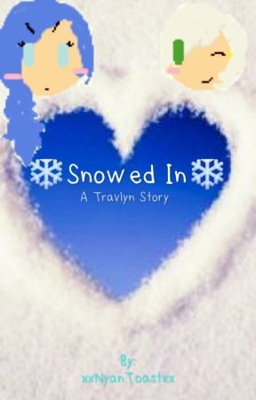 [OLD]Snowed In|A Travlyn Story|Discontinued by happysh33p