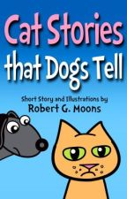 Cat Stories that Dogs Tell (Children's Story) by robertmoons56