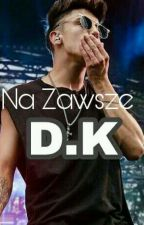 Na Zawsze I D.K I by Adikowaa
