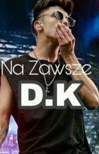 Na Zawsze I D.K I by Adelka331