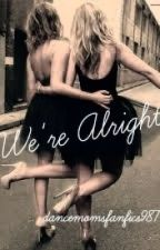 We're Alright (Dance Moms Fan Fiction) by dancemomsfanfics987