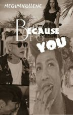 Because Of You by megumicollene