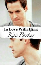 In Love With Him: Kai Parker  by SleepMindWriter