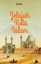 Jelajah Kota Islam by JaharID