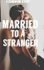 Married To A Stranger by gumwum