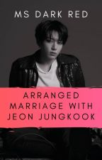 Arranged Marriage With Jeon Jungkook  by Stephanie_Bangtan