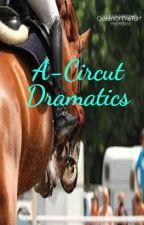 A- Circut Dramatics by QueenOfTheTurf