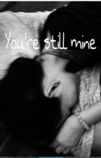 You're still mine. by farsyaaa