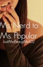 Ms. Nerd to Ms. Popular by JustMeBeingMe102