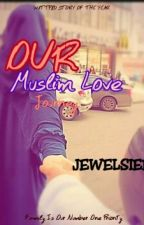Our Muslim Love Journey by Jewelsiee