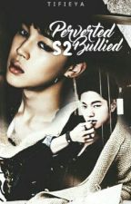 Pervert Bullied : I want you back (S2) by tifieya