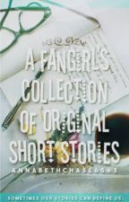 A Fangirl's Collection of Original Stories  by annabethchase6563