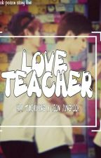 LOVE TEACHER [VKOOK] by VKook_Poison