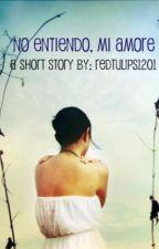No Entiendo, Mi Amor by redtulips1201