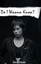 Do I Wanna Know? [Mika-Ara Fanfiction] by EnergyStarsss