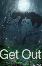 Get Out (A Sterek Fanfic) (BoyxBoy) by JakeyWolf