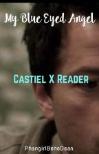 My Blue Eyed Angel (Castiel X Reader) by PhangirlBeneDean
