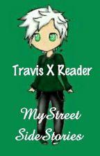 Travis X Reader MyStreet Sidestories by Wolfkami_Arethos