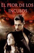 EL PEOR DE LOS INCUBUS by LAYary1