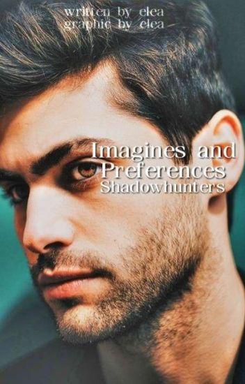 preferences + imagines [ shadowhunters ]