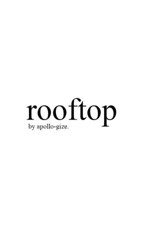 rooftop • cth by apollo-gize