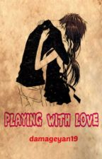 PLAYING WITH LOVE(completed) by damageyan19
