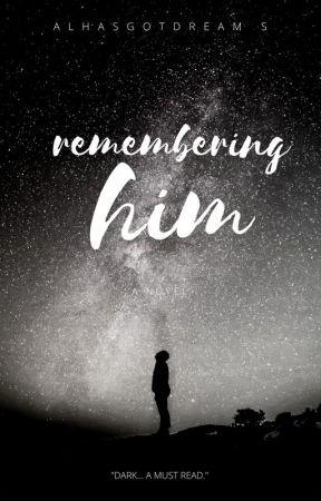 remembering him  • badboy series • by Alhasgotdreams