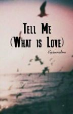 1. Tell Me (What Is Love) [Completed] by roonailime