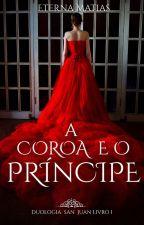 A coroa e o príncipe - Duologia San Juan - Livro 1 (Degustação) by EternaMatias