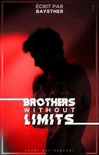 Brothers Without Limits. ( Terminé ) [ EN RÉÉCRITURE ] by Baysther