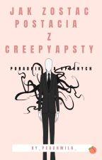 Jak zostać postacią z CreepyPasty? | Poradnik dla opornych| by Nekromancja_