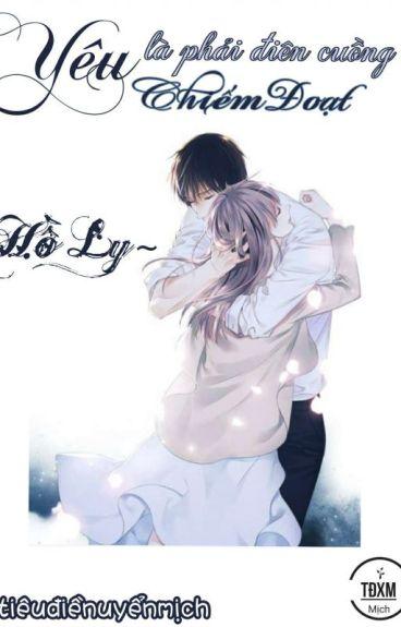 Yêu Là Phải Điên Cuồng Chiếm Đoạt-Hồ Ly [Full]