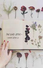 THE BAD LOVE (Baby Love 2)  by MrsXoxo69