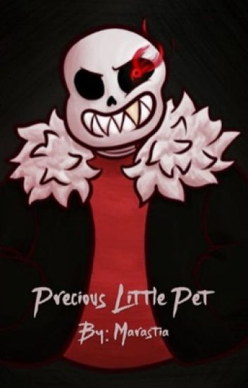 Precious Little Pet (Underfell!Sans X Reader)