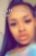 My Heart Beats Him by LoverBoy_347