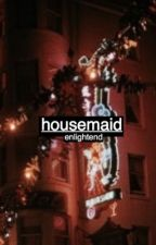housemaid • hes | sub!harry by enlightend