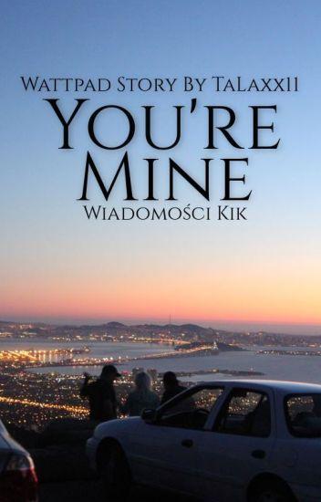 You're Mine / Kik ✉ || Niall Horan ✔ (W CZASIE POPRAWEK!)