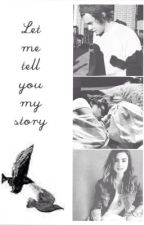 Let me tell you my story by shesjustagurl