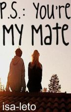 P.S.: You're My Mate by isa-leto