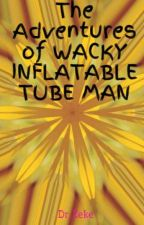 The Adventures of WACKY INFLATABLE TUBE MAN by Dr_Zeke