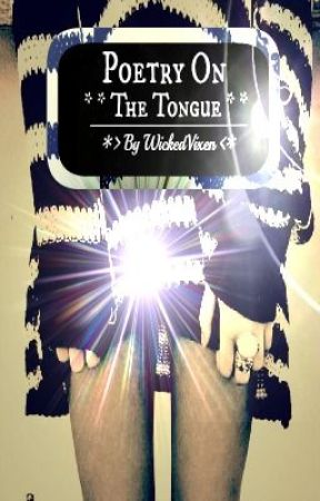 ~*~ Poetry On The Tongue ~*~ by WickedVixen