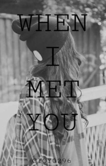 WHEN I MET YOU (CRISTINA CHIPERI FANFICTION)