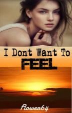 I don't want to feel by Flower64