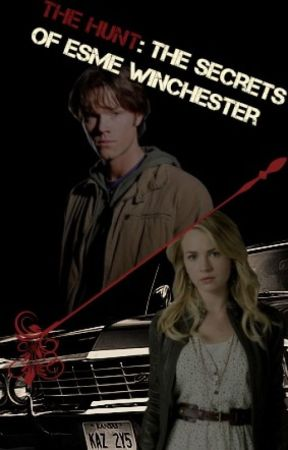 The Hunt:The Secrets of Esme Winchester (Supernatural FanFic) - So