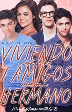 Viviendo Con Los 7 Amigos De Mi Hermano by LittleWeasley78